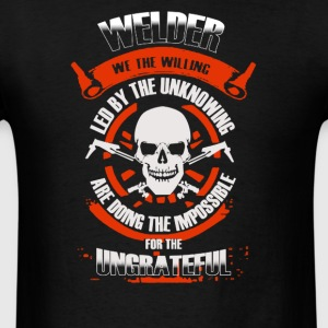 Welder we the willing led by the unknowing Welder - Men's T-Shirt