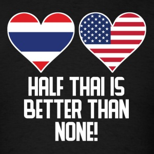 Half Thai Is Better Than None - Men's T-Shirt