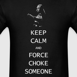 Keep Calm and Force Choke Someone - Men's T-Shirt