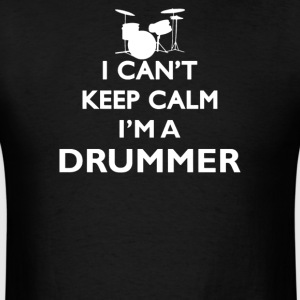 I Can't Keep Calm I'm a Drummer - Men's T-Shirt