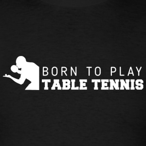 Table tennis - Born to play table tennis - Men's T-Shirt