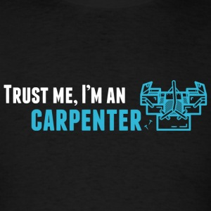 CARPENTER - Trust Me I'm An CARPENTER - Men's T-Shirt