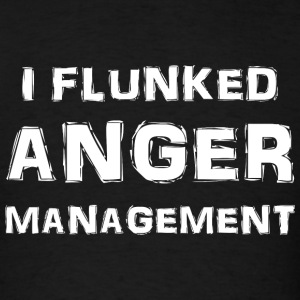Anger - I Flunked Anger Management - Men's T-Shirt