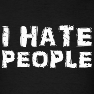 Hate People - Funny Antisocial Sarcastic I Hate - Men's T-Shirt