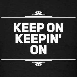Keep On - Keep On Keepin On - Men's T-Shirt
