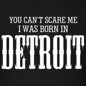 Detroit - you can't scare me i was born in detro - Men's T-Shirt