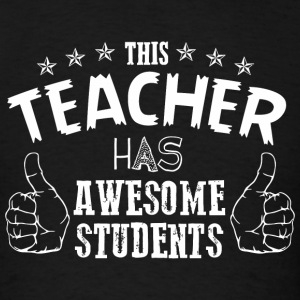 Teacher - this teacher has awsome students - Men's T-Shirt