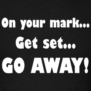 Mark - On Your Mark...Get Set...Go Away! - Men's T-Shirt
