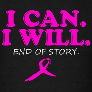 Cancer - I CAN WILL END OF STORY - Men's T-Shirt