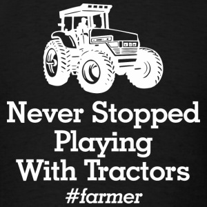 Tractor - never stopped playing with tractors fa - Men's T-Shirt