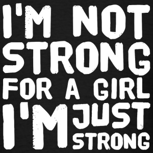 Strong - I'm not strong for a girl i'm just stro - Men's T-Shirt