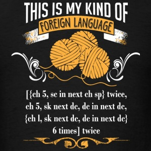 Crocheting - This IS My Kind Of Foreign Language - Men's T-Shirt