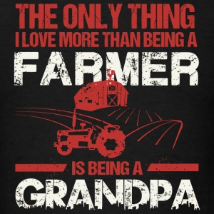 Farmer The Only Thing I Love More Than Being A - Men's T-Shirt