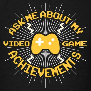 Video game - Ask me about my video game achievem - Men's T-Shirt
