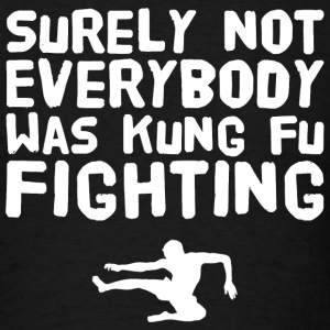 Kung fu fighting - Surely Not everybody Was kung - Men's T-Shirt