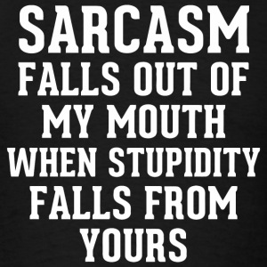 Fallout - Sarcasm Falls Out of My Mouth When Stu - Men's T-Shirt