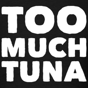 Tuna - Too much Tuna - Men's T-Shirt