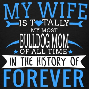 Bulldog - my wife is totally my most bulldog mom - Men's T-Shirt