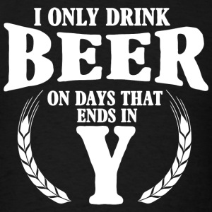 Beer - I only drink on days that ends in Y - Men's T-Shirt