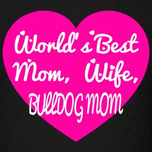 Bulldog - world's best mom wife bulldog mom - Men's T-Shirt
