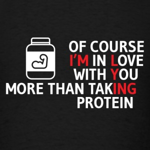 Protein - I love my protein more than you - Men's T-Shirt