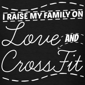 Cross fit - I rase my family on cross fit and lo - Men's T-Shirt