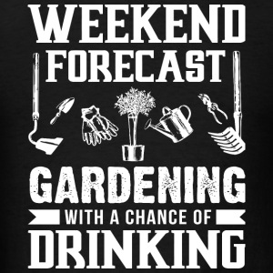 Gardening - Weekend Forecast Gardening T Shirt - Men's T-Shirt