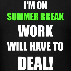 Summer - I'm On Summer Break Work Will Have To D - Men's T-Shirt