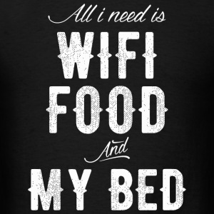 Bed - All I Need is Wifi, Food and My Bed - Men's T-Shirt