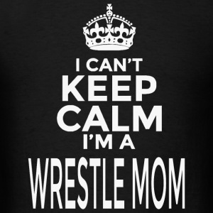 Wrestle Mom - I Can't Keep Calm I'm A Wrestle Mo - Men's T-Shirt