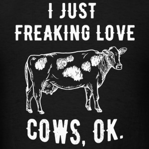 Cow - I Just Freaking Love Cows Ok - Funny Cow F - Men's T-Shirt