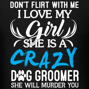 Dog Groomer - She Is A Crazy Dog Groomer T Shirt - Men's T-Shirt