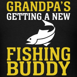 FISHING - GRANDPA'S GETTING A NEW FISHING BUDDY - Men's T-Shirt