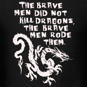 Dragon - The brave men did not kill dragons - Men's T-Shirt