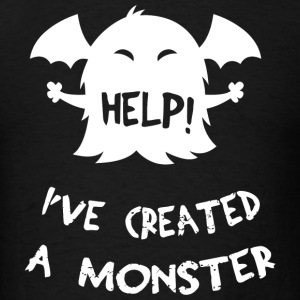 Monster - Help! I've Created A Monster For Mom D - Men's T-Shirt