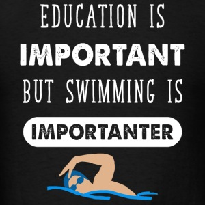 Swimming - Education Is Important But Swimming I - Men's T-Shirt