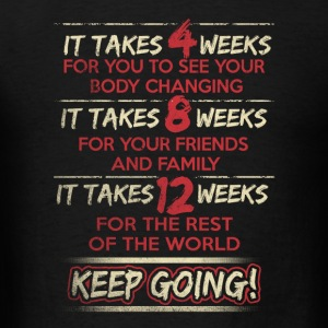 Body change - It takes 12 weeks for the rest - Men's T-Shirt