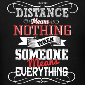 Distance - WHen someone means everything - Men's T-Shirt