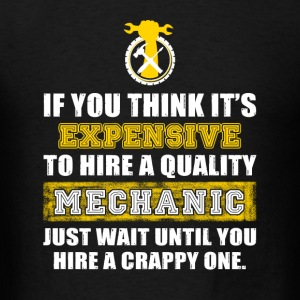 MECHANIC - u think it's expensive to hire a qual - Men's T-Shirt