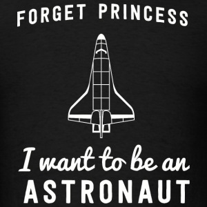 Astronaut - Forget princess I want to be an astr - Men's T-Shirt