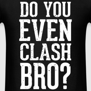 Clash of clans - Do You Even Clash Bro? Gamer Ga - Men's T-Shirt