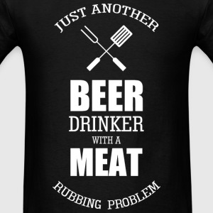 Beer - just another beer drinker with a meat rub - Men's T-Shirt