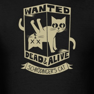 Wanted dead and alive Schrodinger-s Cat - Men's T-Shirt