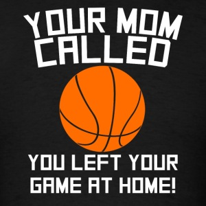 Mom Called You Left Your Game At Home Basketball - Men's T-Shirt