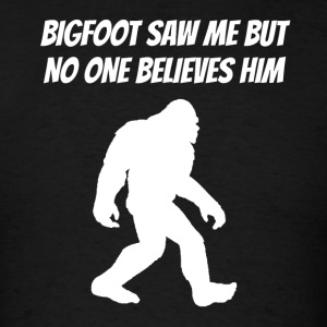 Bigfoot Saw Me But No One Believes Him - Men's T-Shirt