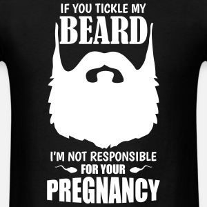 If You Tickle My Beard I'm Not Responsible........