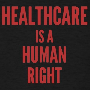 Healthcare Is A Human Right Shirt - Men's T-Shirt