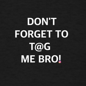 TAG ME BRO - Men's T-Shirt