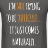 I'm not Trying To Be Difficult - Men's T-Shirt