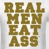 REAL MEN EAT ASS - Men's T-Shirt